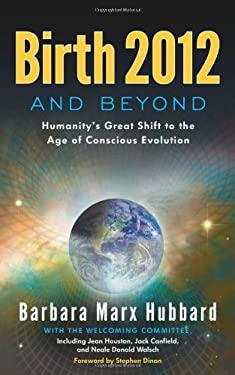 Birth 2012 and Beyond: Humanity's Great Shift to the Age of Conscious Evolution 9780984840700