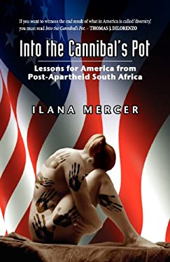 Into the Cannibal's Pot: Lessons for America from Post-Apartheid South Africa 9780984907014