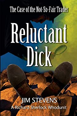 Reluctant Dick  The Case of the Not-So-Fair Trader (Volume 1)