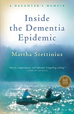 Inside the Dementia Epidemic: A Daughter's Memoir 9780984932603