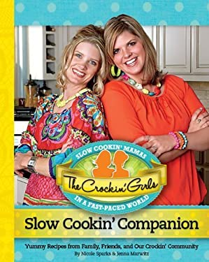 The Crockin' Girls Slow Cookin' Companion: Yummy Recipes from Family, Friends, and Our Crockin' Community 9780984961405