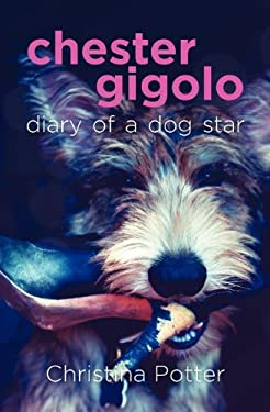 Chester Gigolo: Diary of a Dog Star 9780985002688
