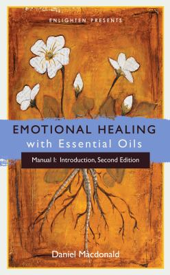 Emotional Healing with Essential Oils (Manual I: Introduction)