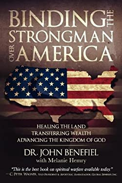 Binding the Strongman Over America - Healing the Land, Transferring Wealth, and Advancing the Kingdom of God 9780985020309