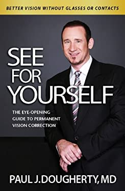 See for Yourself: The Eye-Opening Guide to Permanent Vision Correction 9780985039011