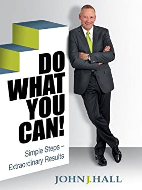 Do What You Can! Simple Steps-Extraordinary Results 9780985072704