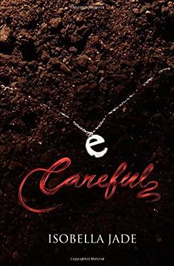 Careful (the Careful, Quiet, Invisible Series) 9780985097509