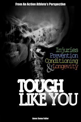 Tough Like You: Injuries, Prevention, Conditioning & Longevity-From an Action Athlete's Perspective 9780985114800