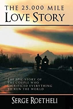 The 25,000 Mile Love Story: The Epic Story of the Couple Who Sacrificed Everything to Run the World 9780985135980
