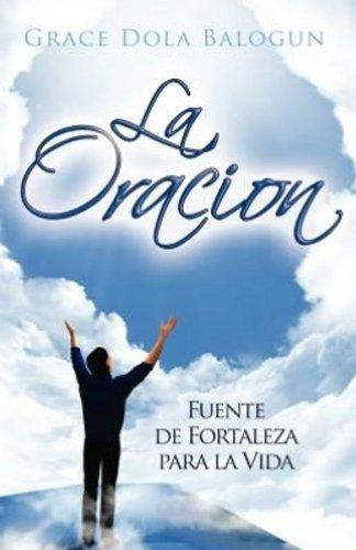 La Oracion Fuente de Fortaleza Para La Vida 9780985146047