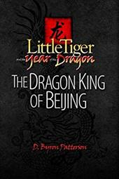 Little Tiger and the Year of the Dragon: The Dragon King of Beijing