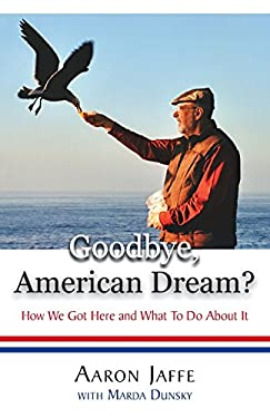 Goodbye, American Dream? How We Got Here and What to Do about It 9780985177904