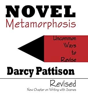 Novel Metamorphosis: Uncommon Ways to Revise 9780985213411