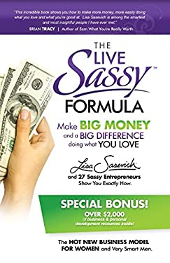 The Live Sassy Formula: Make Big Money and a Big Difference Doing What You Love! 9780985239800