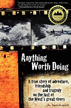 Anything Worth Doing: A True Story of Adventure, Friendship and Tragedy on the Last of the West's Great Rivers 9780985257804