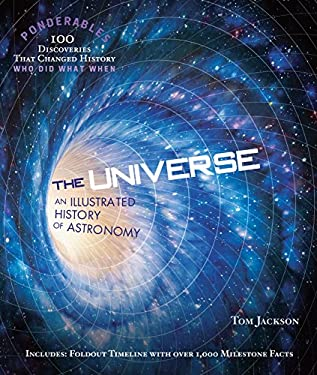 The Universe An Illustrated History of Astronomy (Ponderables) 9780985323059