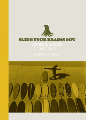 Thomas Campbell: Slide Your Brains Out: Surfing in General 1997-2012 9780985361105