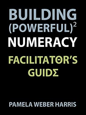 Building Powerful Numeracy: Facilitator's Guide 9780985362607