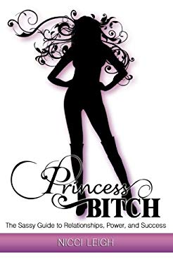Princess Bitch: A Woman's Guide to Empowerment 9780985399405