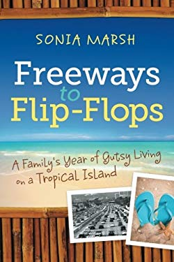 Freeways to Flip-Flops: A Family's Year of Gutsy Living on a Tropical Island 9780985403911
