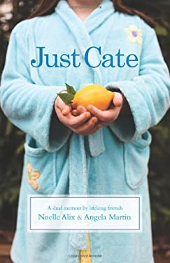 Just Cate: A Dual Memoir by Lifelong Friends 9780985445607