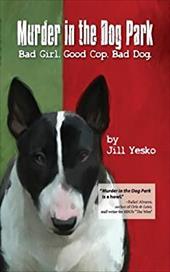 Murder in the Dog Park: Bad Girl. Good Cop. Bad Dog. 19309566