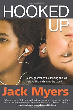 Hooked Up: A New Generation's Surprising Take on Sex, Politics and Saving the World 9780985550806