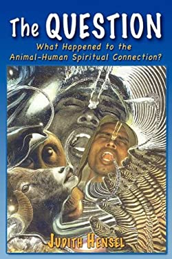 The Question: What Happened to the Animal-Human Spiritual Connection? 9780985604806