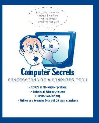 Computer Secrets - Confessions of a Computer Tech 9780985651909