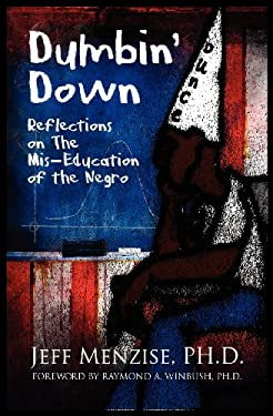 Dumbin' Down: Reflections on the MIS-Education of the Negro 9780985665784