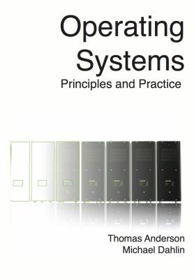 Operating Systems: Principles and Practice 9780985673512