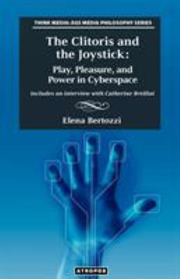 The Clitoris and the Joystick: Play, Pleasure, and Power in Cyberspace 9780985714642
