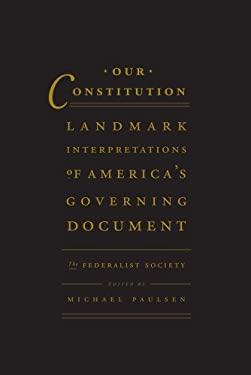 Our Constitution: Landmark Interpretations of America's Governing Document 9780985721510