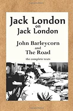 Jack London on Jack London: John Barleycorn and the Road 9780985750121