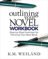 Outlining Your Novel Workbook: Step-by-Step Exercises for Planning Your Best Book 22538109