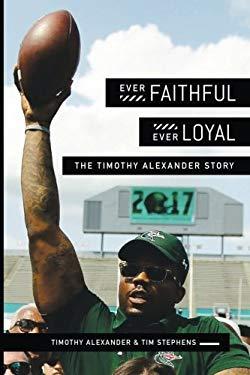 Ever Faithful, Ever Loyal: The Timothy Alexander Story as book, audiobook or ebook.