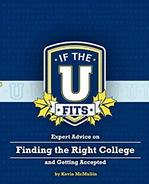 If the U Fits: Expert Advice on Finding the Right College and Getting Accepted 9780985844004