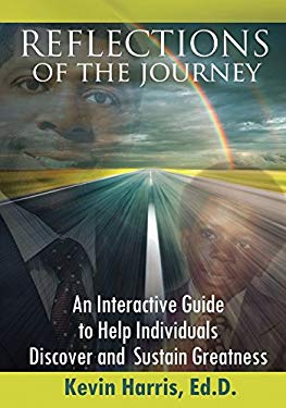 Reflections of the Journey: An Interactive Guide to Help Individuals Discover and Sustain Greatness 9780985879303