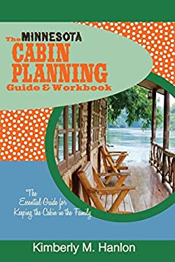 The Minnesota Cabin Planning Guide & Workbook: The Essential Guide for Keeping the Cabin in the Family