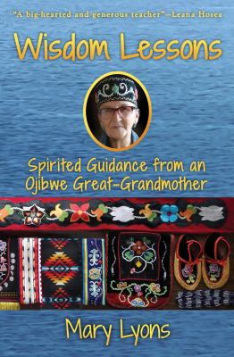 Wisdom Lessons: Spirited Guidance from an Ojibwe Great-Grandmother