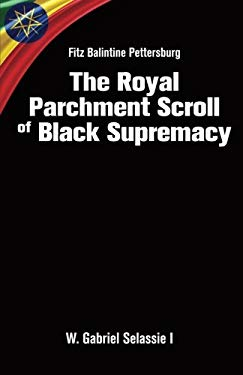 Fitz Balintine Pettersburg The Royal Parchment Scroll of Black Supremacy