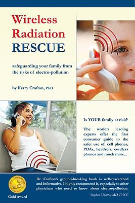 Wireless Radiation Rescue: Safeguarding Your Family from the Risks of Electro-Pollution 9780986473524