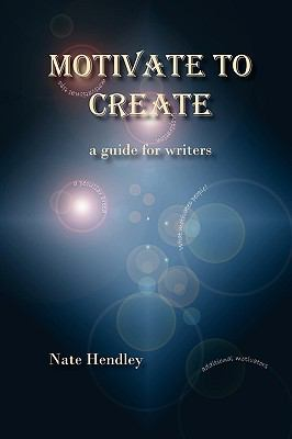 Motivate to Create: A Guide for Writers 9780986542718