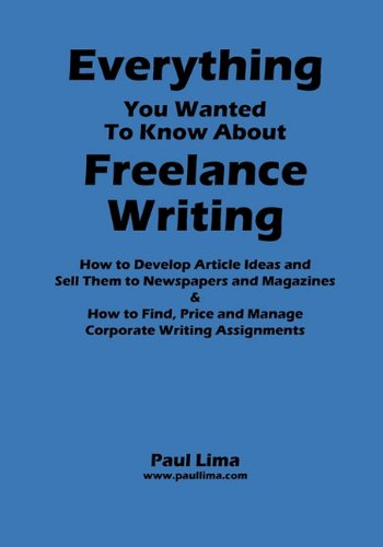 Everything You Wanted to Know about Freelance Writing 9780986563096