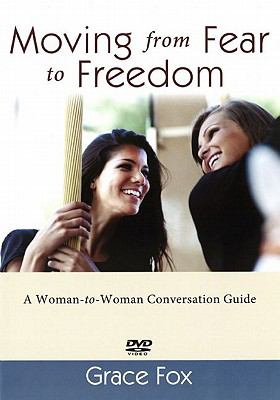 Moving from Fear to Freedom: A Woman-To-Woman Conversation Guide 9780986622113