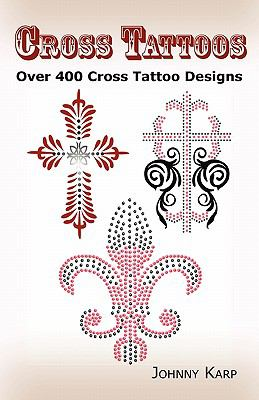 Cross Tattoos: Over 400 Cross Tattoo Designs, Pictures and Ideas of Celtic, Tribal, Christian, Irish and Gothic Crosses. 9780986642647