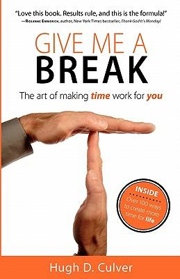Give Me a Break: The Art of Making Time Work for You 9780986765605