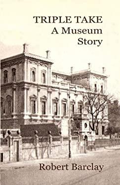 Triple Take: A Museum Story 9780986787904