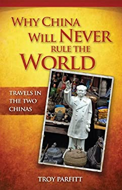 Why China Will Never Rule the World: Travels in the Two Chinas 9780986803505