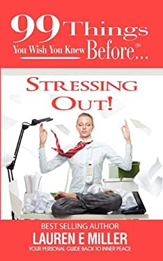99 Things You Wish You Knew Before Stressing Out! 9780986808494